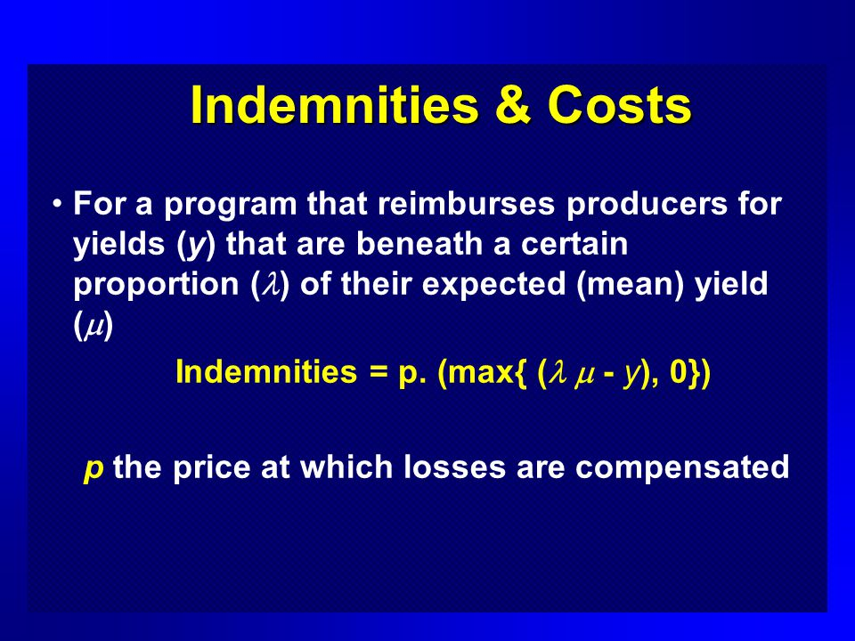 Indemnities & Costs For a program that reimburses producers for yields (y) that are beneath a certain proportion ( ) of their expected (mean) yield ( ) Indemnities = p.