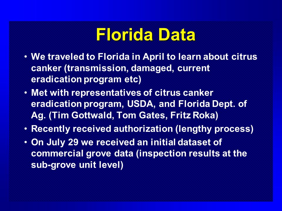 Florida Data We traveled to Florida in April to learn about citrus canker (transmission, damaged, current eradication program etc) Met with representatives of citrus canker eradication program, USDA, and Florida Dept.