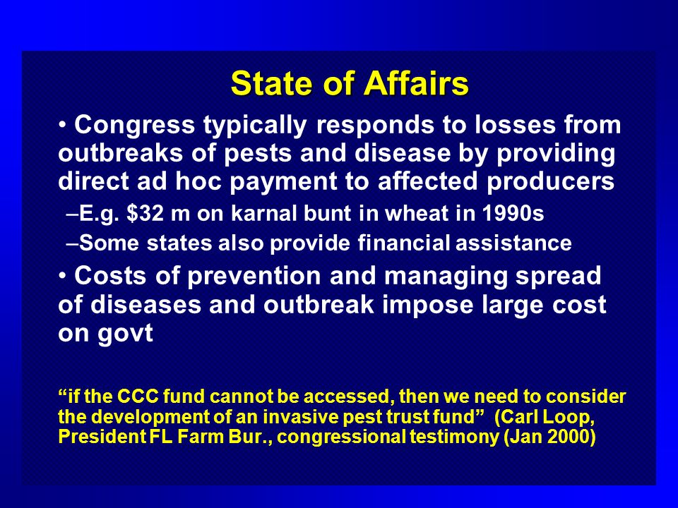 State of Affairs Congress typically responds to losses from outbreaks of pests and disease by providing direct ad hoc payment to affected producers –E.g.