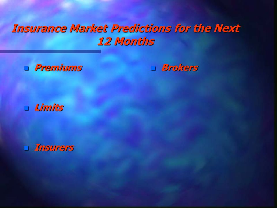 Insurance Market Predictions for the Next 12 Months n Premiums n Limits n Insurers n Brokers