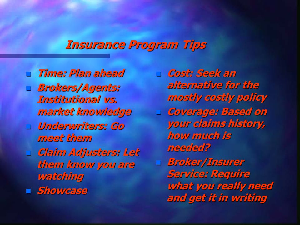 Insurance Program Tips n Time: Plan ahead n Brokers/Agents: Institutional vs.