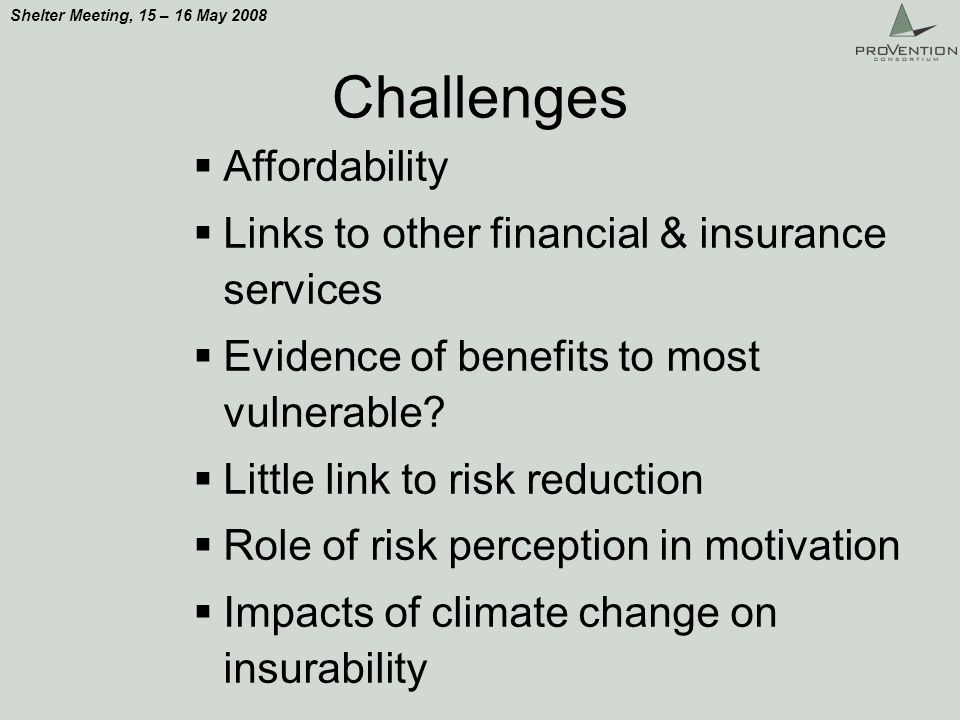 Shelter Meeting, 15 – 16 May 2008 Affordability Links to other financial & insurance services Evidence of benefits to most vulnerable.
