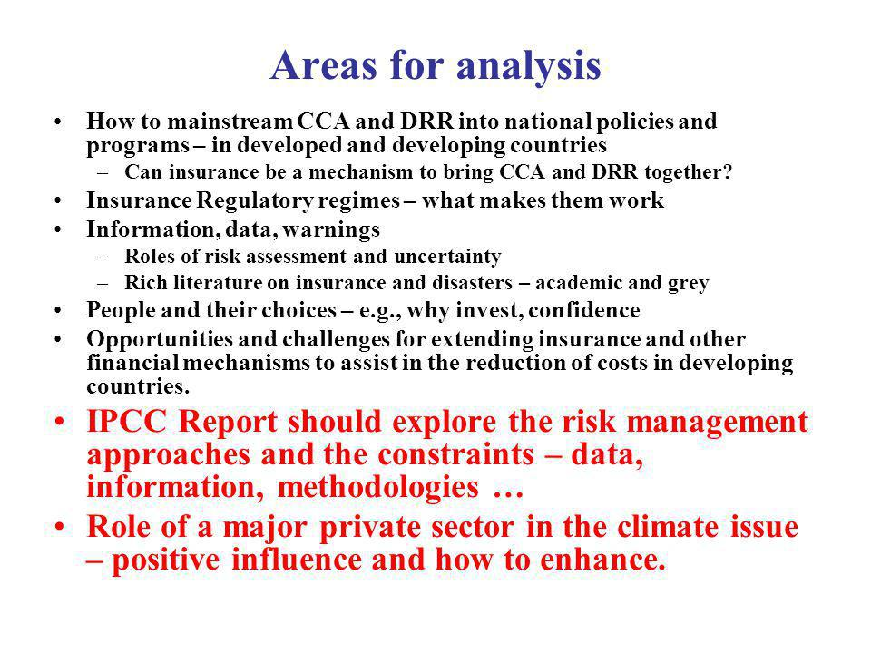 Areas for analysis How to mainstream CCA and DRR into national policies and programs – in developed and developing countries –Can insurance be a mecha