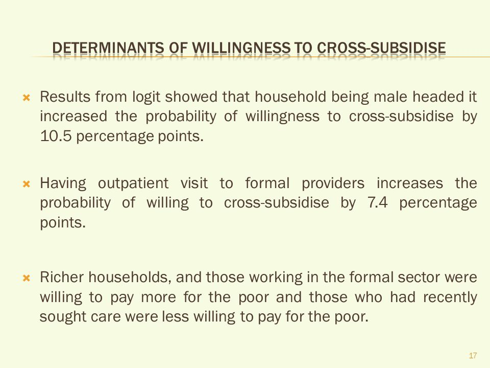 Results from logit showed that household being male headed it increased the probability of willingness to cross-subsidise by 10.5 percentage points.
