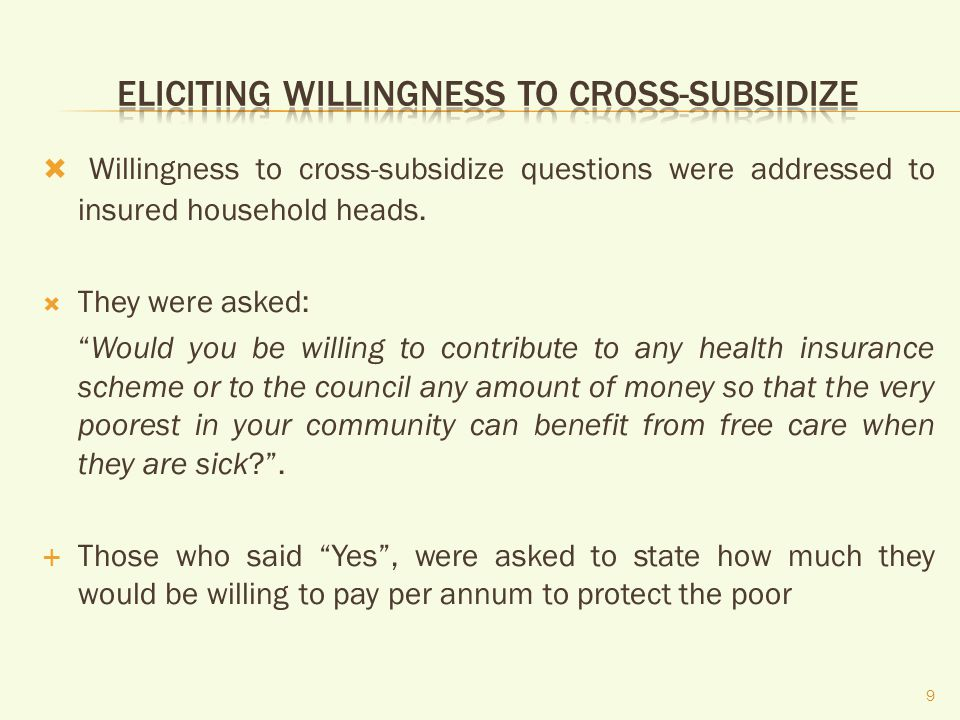 Willingness to cross-subsidize questions were addressed to insured household heads.