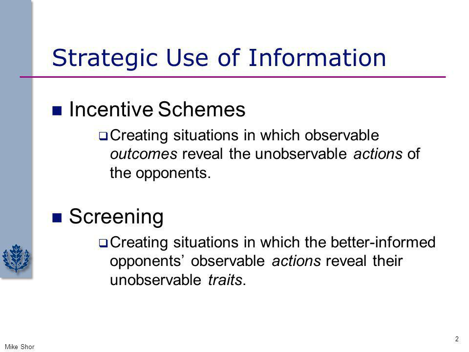Strategic Use of Information Incentive Schemes Creating situations in which observable outcomes reveal the unobservable actions of the opponents. Scre