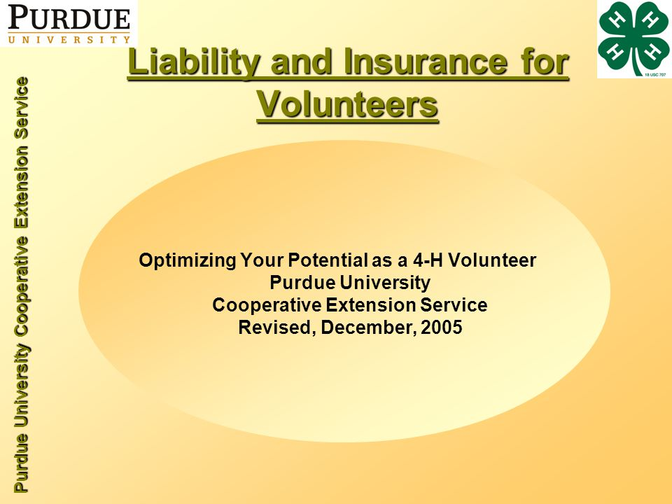 Purdue University Cooperative Extension Service Liability and Insurance for Volunteers Optimizing Your Potential as a 4-H Volunteer Purdue University