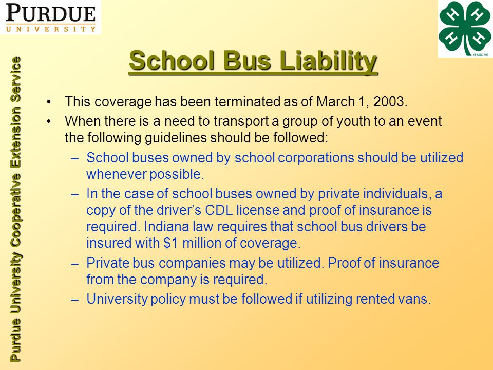 Purdue University Cooperative Extension Service School Bus Liability This coverage has been terminated as of March 1, 2003. When there is a need to tr