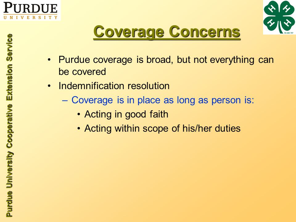 Purdue University Cooperative Extension Service Coverage Concerns Purdue coverage is broad, but not everything can be covered Indemnification resoluti