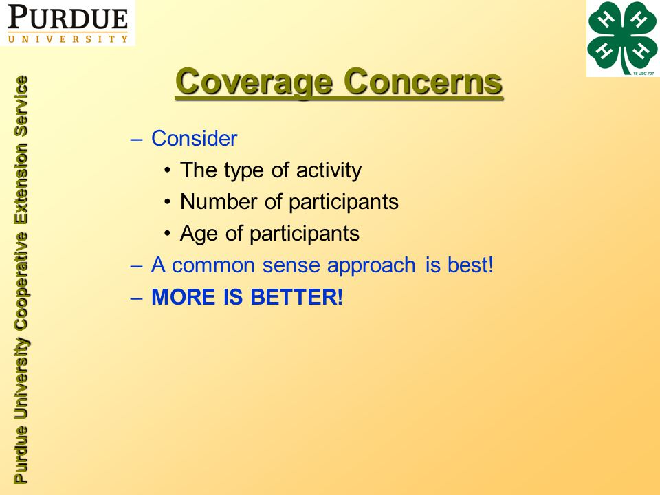 Purdue University Cooperative Extension Service Coverage Concerns –Consider The type of activity Number of participants Age of participants –A common