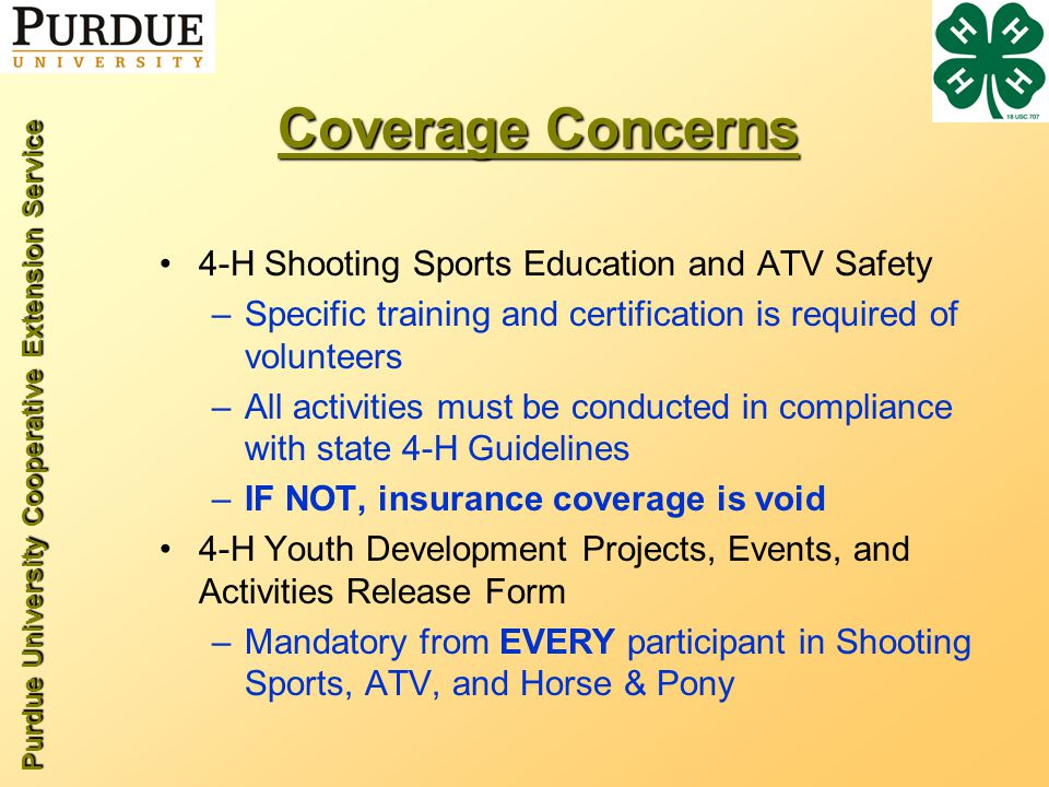 Purdue University Cooperative Extension Service Coverage Concerns 4-H Shooting Sports Education and ATV Safety –Specific training and certification is