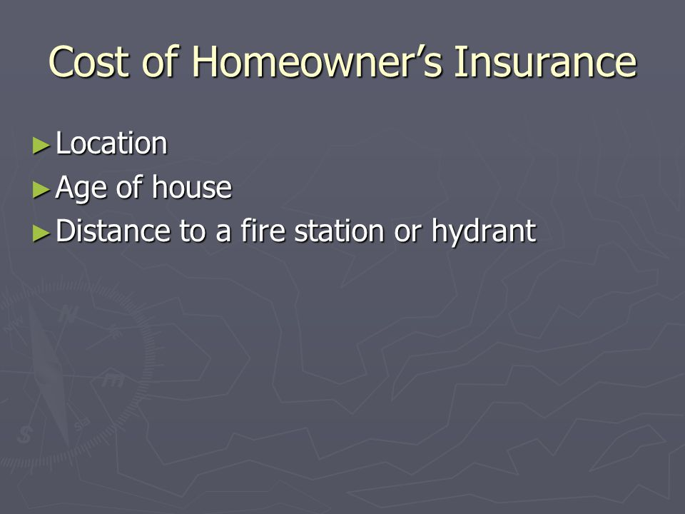 Cost of Homeowners Insurance Location Location Age of house Age of house Distance to a fire station or hydrant Distance to a fire station or hydrant