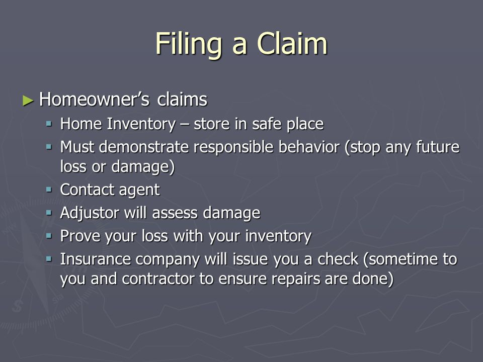 Filing a Claim Homeowners claims Homeowners claims Home Inventory – store in safe place Home Inventory – store in safe place Must demonstrate responsi