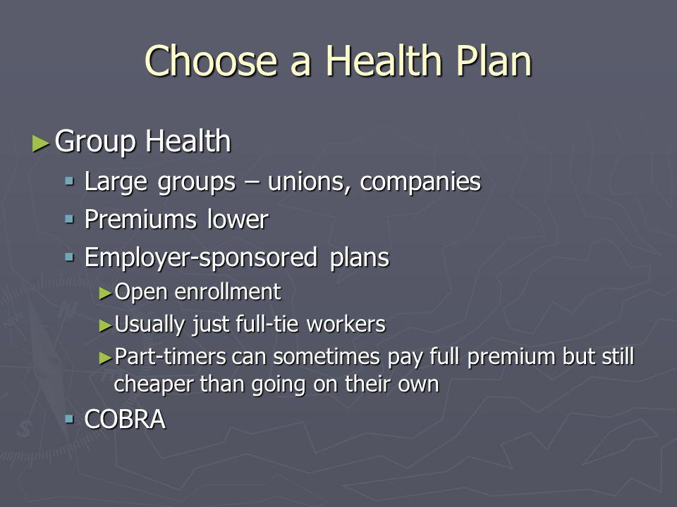 Choose a Health Plan Group Health Group Health Large groups – unions, companies Large groups – unions, companies Premiums lower Premiums lower Employe