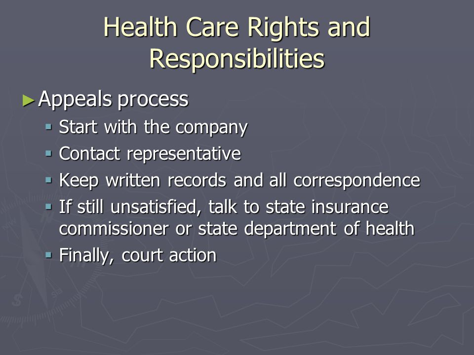 Health Care Rights and Responsibilities Appeals process Appeals process Start with the company Start with the company Contact representative Contact r