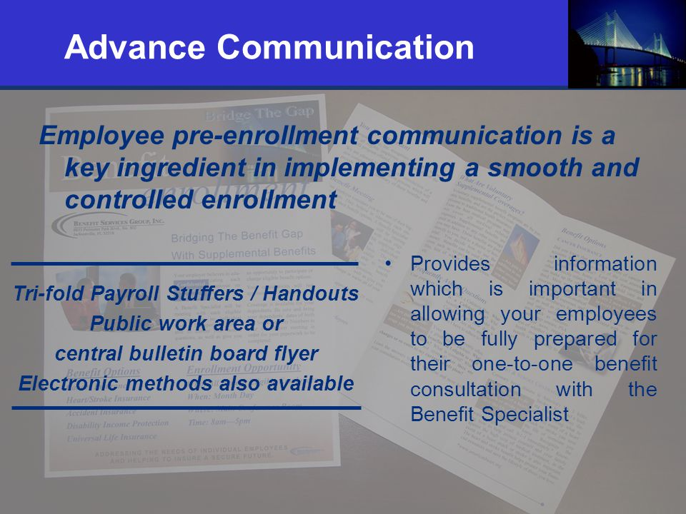 20 Advance Communication Employee pre-enrollment communication is a key ingredient in implementing a smooth and controlled enrollment Provides informa