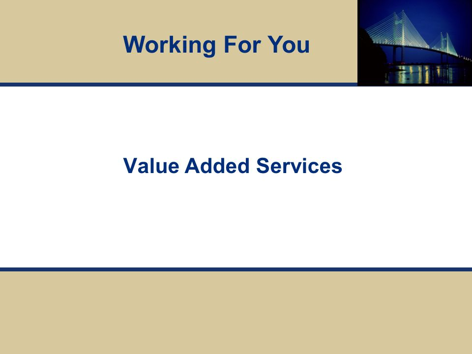 Value Added Services Working For You