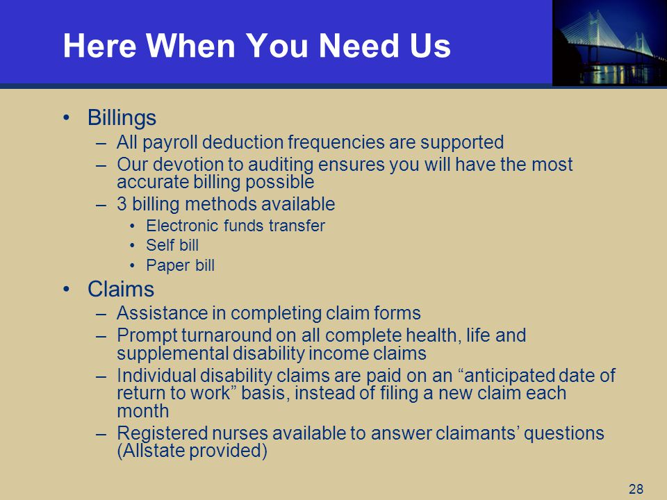28 Here When You Need Us Billings –All payroll deduction frequencies are supported –Our devotion to auditing ensures you will have the most accurate b