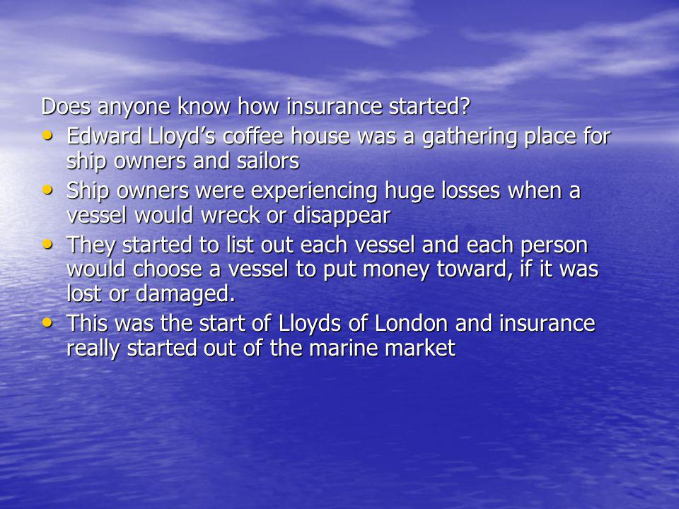 Does anyone know how insurance started? Edward Lloyds coffee house was a gathering place for ship owners and sailors Edward Lloyds coffee house was a