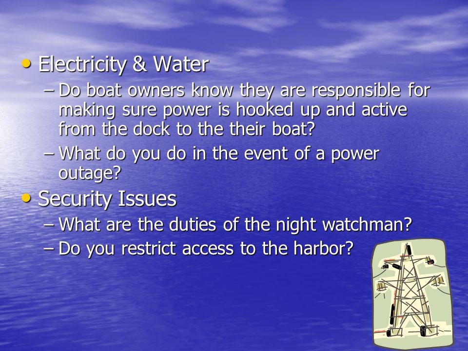 Electricity & Water Electricity & Water –Do boat owners know they are responsible for making sure power is hooked up and active from the dock to the t