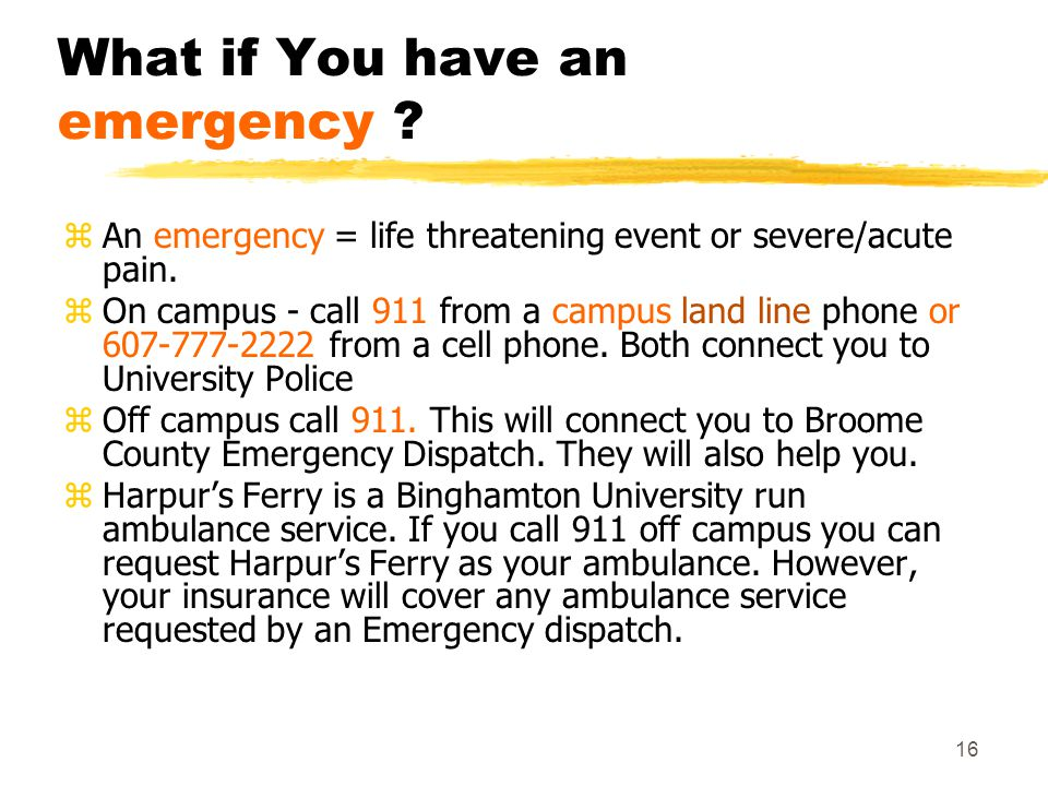 16 What if You have an emergency . zAn emergency = life threatening event or severe/acute pain.