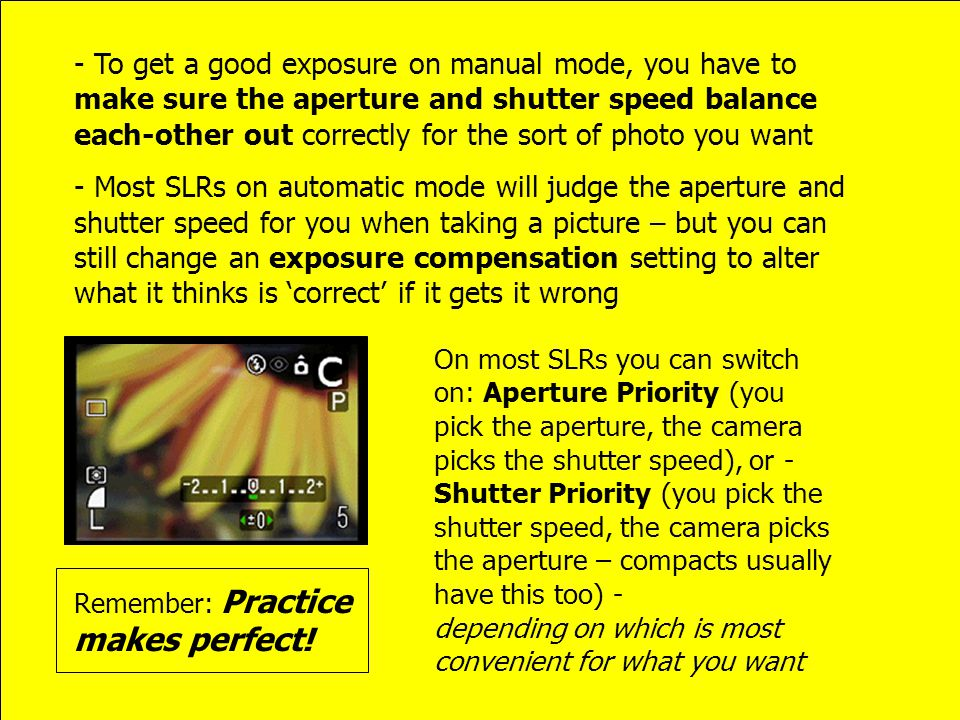 - To get a good exposure on manual mode, you have to make sure the aperture and shutter speed balance each-other out correctly for the sort of photo y
