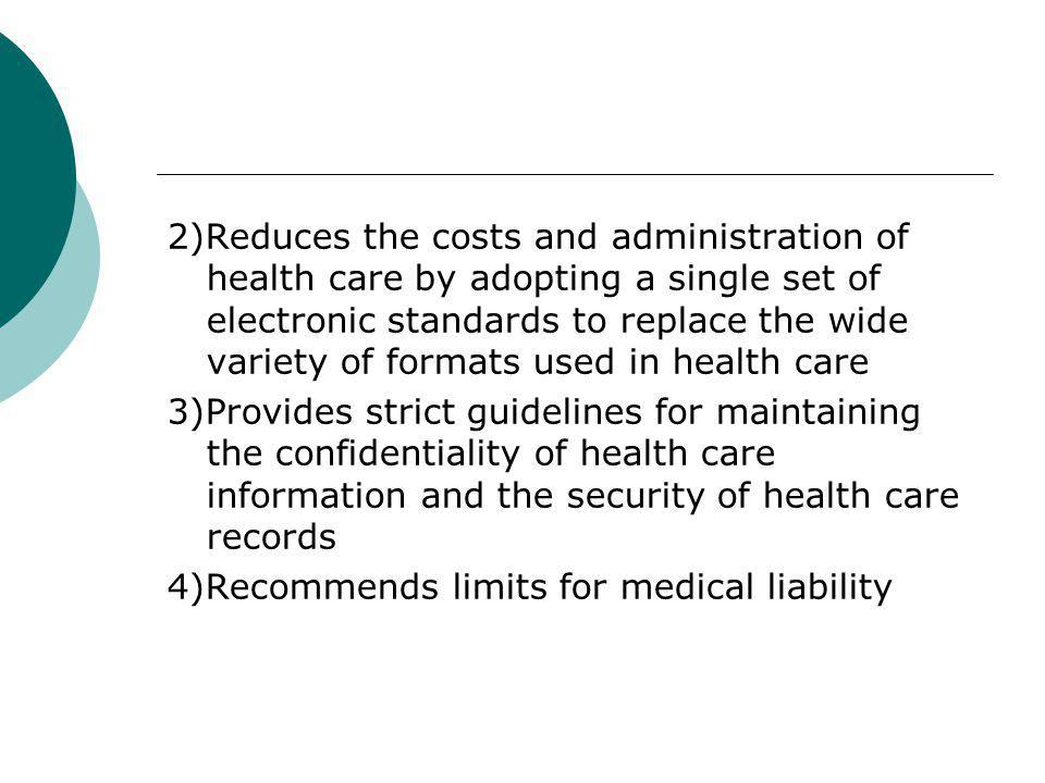 2)Reduces the costs and administration of health care by adopting a single set of electronic standards to replace the wide variety of formats used in
