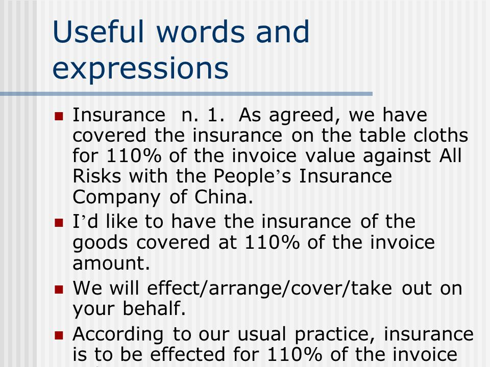 Useful words and expressions Insurance n. 1. As agreed, we have covered the insurance on the table cloths for 110% of the invoice value against All Ri