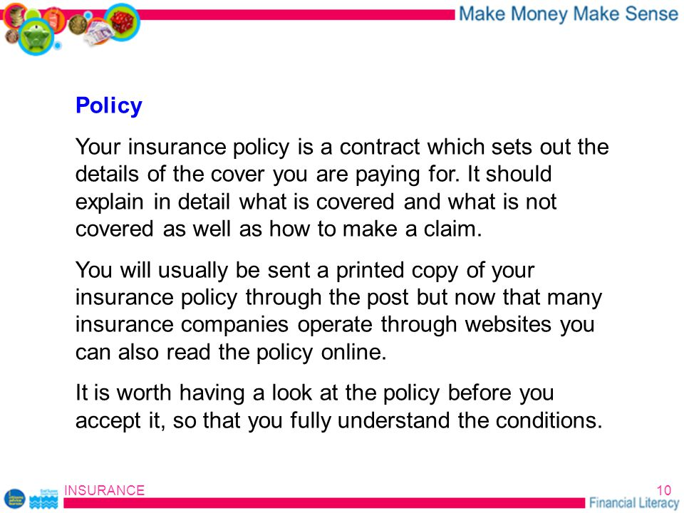 INSURANCE10 Policy Your insurance policy is a contract which sets out the details of the cover you are paying for.