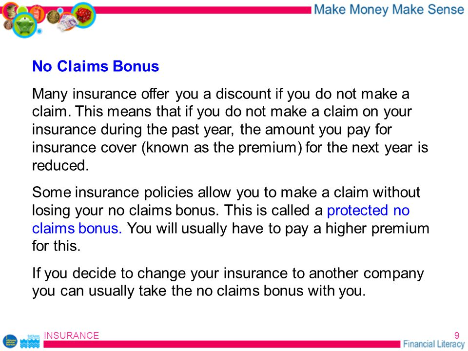INSURANCE9 No Claims Bonus Many insurance offer you a discount if you do not make a claim.