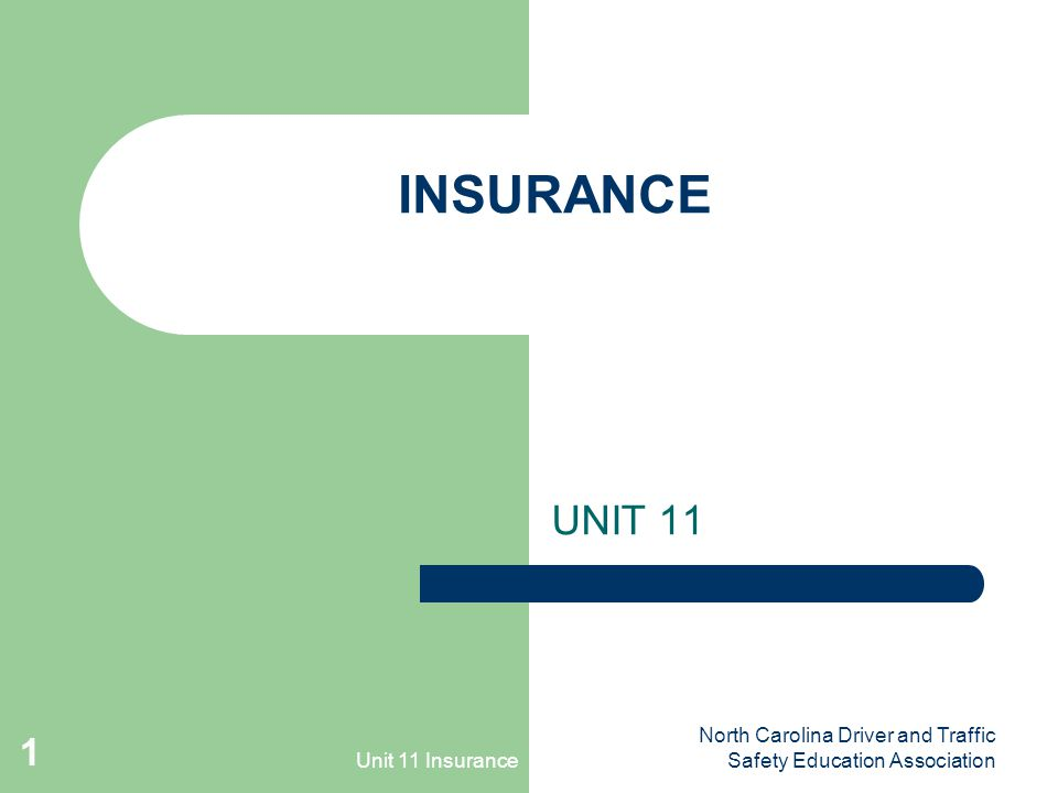 Unit 11 Insurance North Carolina Driver and Traffic Safety Education Association 1 INSURANCE UNIT 11