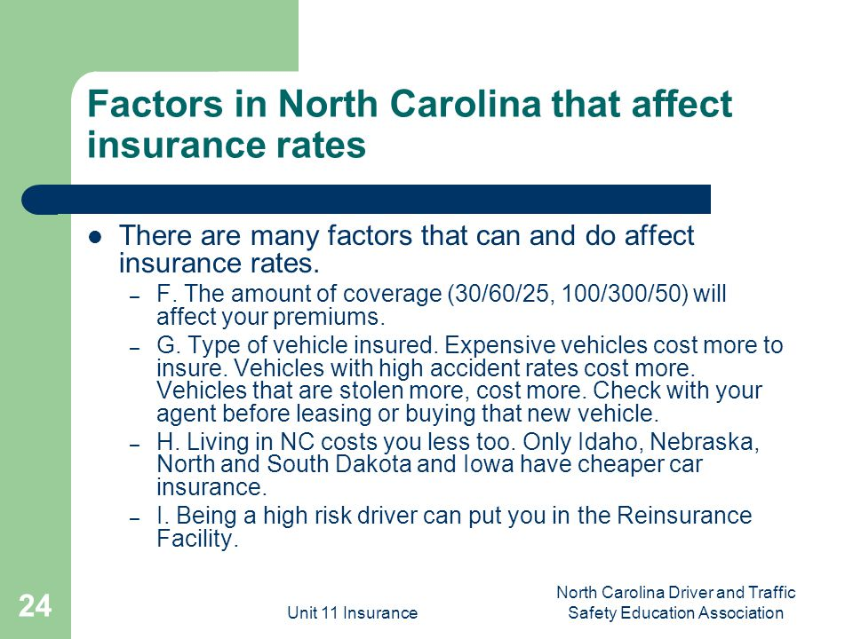 Unit 11 Insurance North Carolina Driver and Traffic Safety Education Association 24 Factors in North Carolina that affect insurance rates There are ma