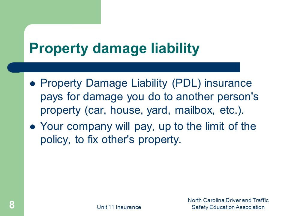 Unit 11 Insurance North Carolina Driver and Traffic Safety Education Association 8 Property damage liability Property Damage Liability (PDL) insurance