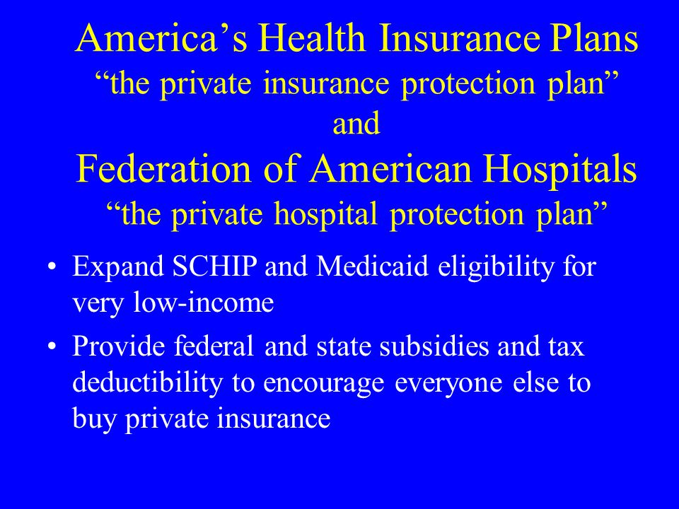 Americas Health Insurance Plans the private insurance protection plan and Federation of American Hospitals the private hospital protection plan Expand