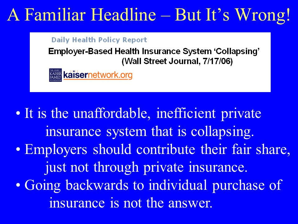 A Familiar Headline – But Its Wrong! It is the unaffordable, inefficient private insurance system that is collapsing. Employers should contribute thei