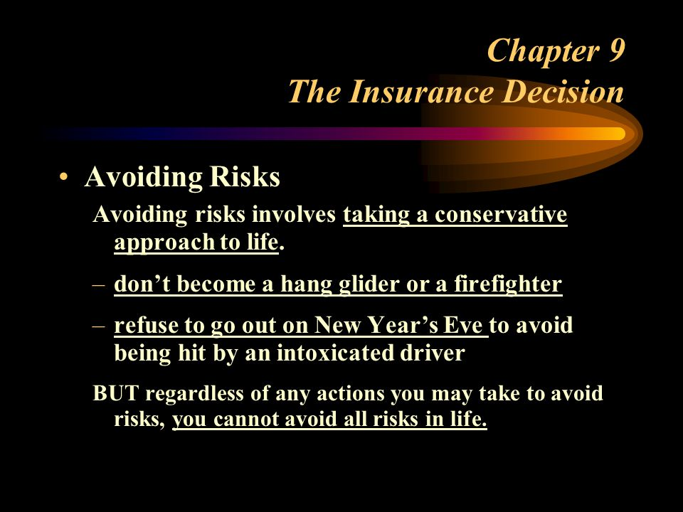 Chapter 9 The Insurance Decision Avoiding Risks Avoiding risks involves taking a conservative approach to life.