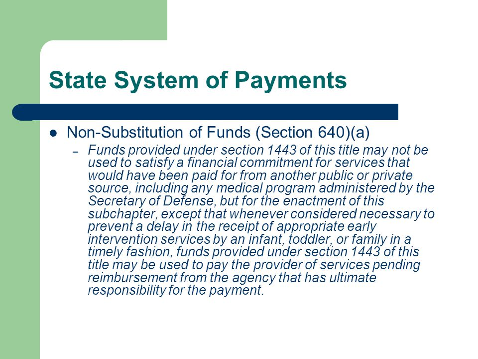 State System of Payments Non-Substitution of Funds (Section 640)(a) – Funds provided under section 1443 of this title may not be used to satisfy a fin