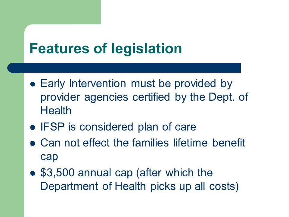 Features of legislation Early Intervention must be provided by provider agencies certified by the Dept. of Health IFSP is considered plan of care Can