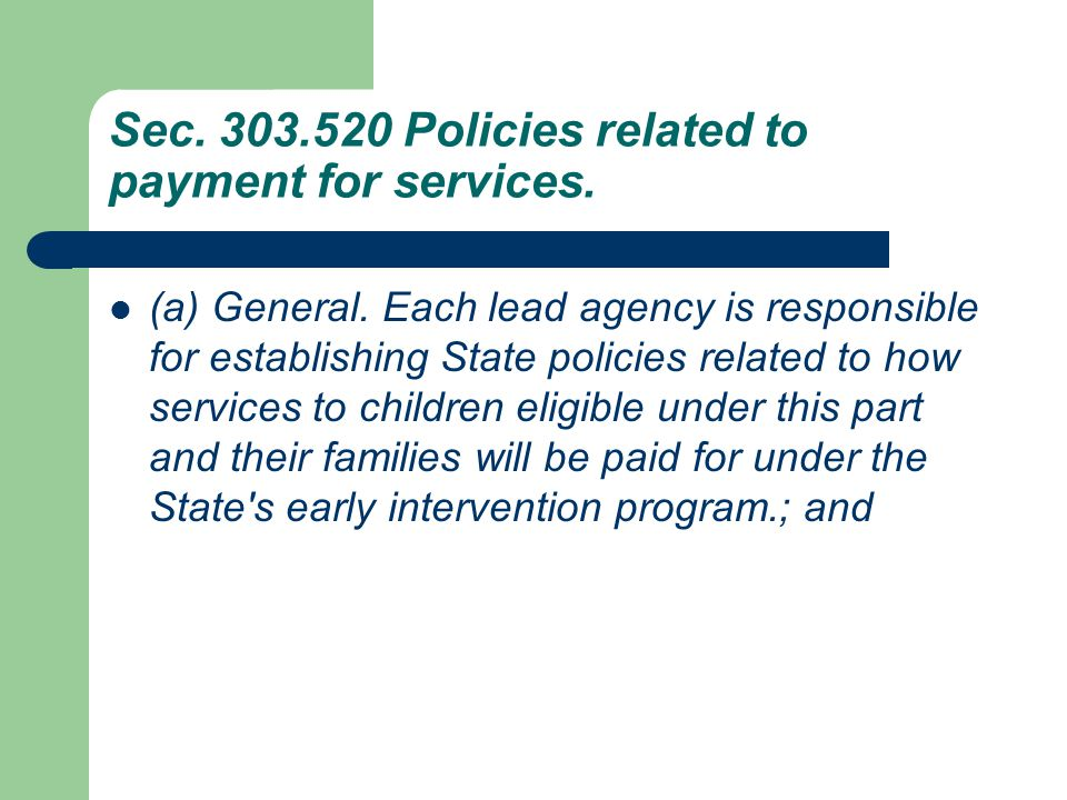 Sec. 303.520 Policies related to payment for services. (a) General. Each lead agency is responsible for establishing State policies related to how ser