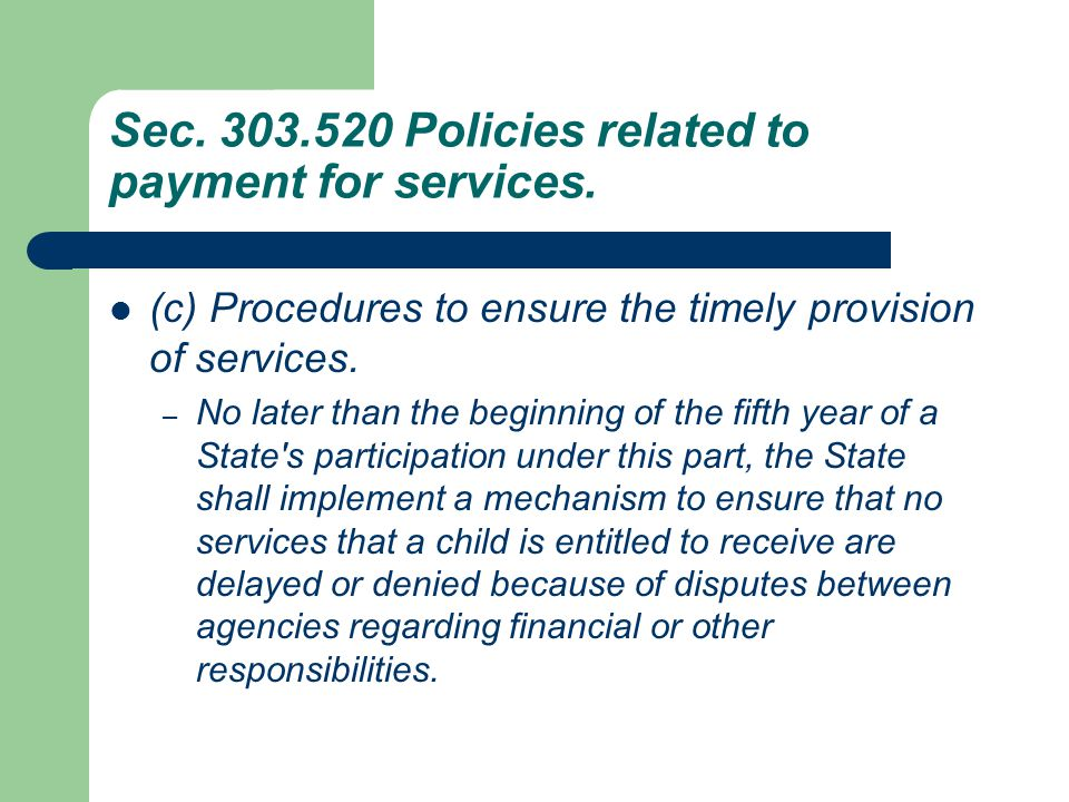 Sec. 303.520 Policies related to payment for services. (c) Procedures to ensure the timely provision of services. – No later than the beginning of the