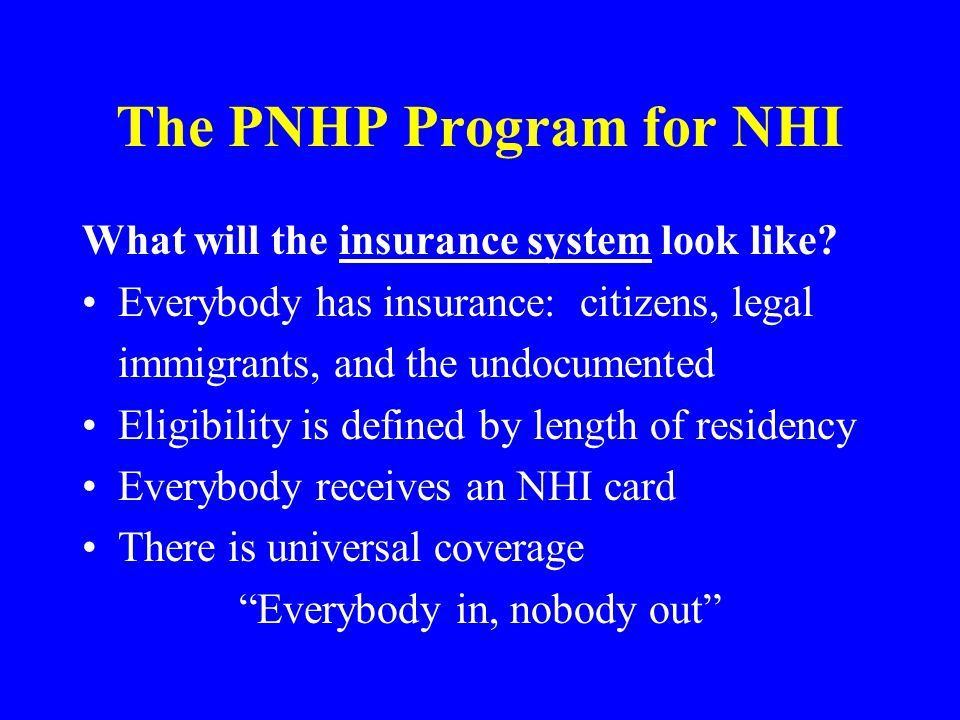 The PNHP Program for NHI What will the insurance system look like.