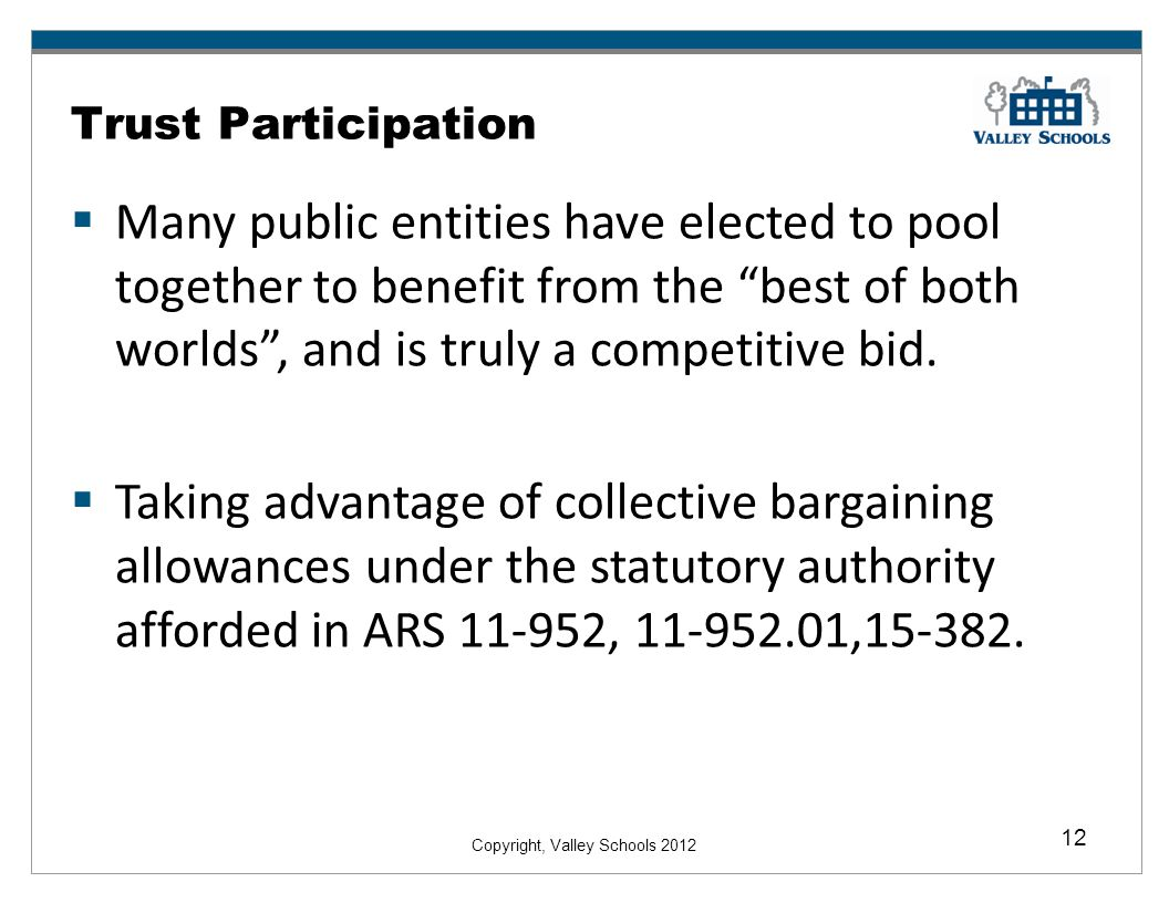 Copyright, Valley Schools 2012 12 Trust Participation Many public entities have elected to pool together to benefit from the best of both worlds, and is truly a competitive bid.