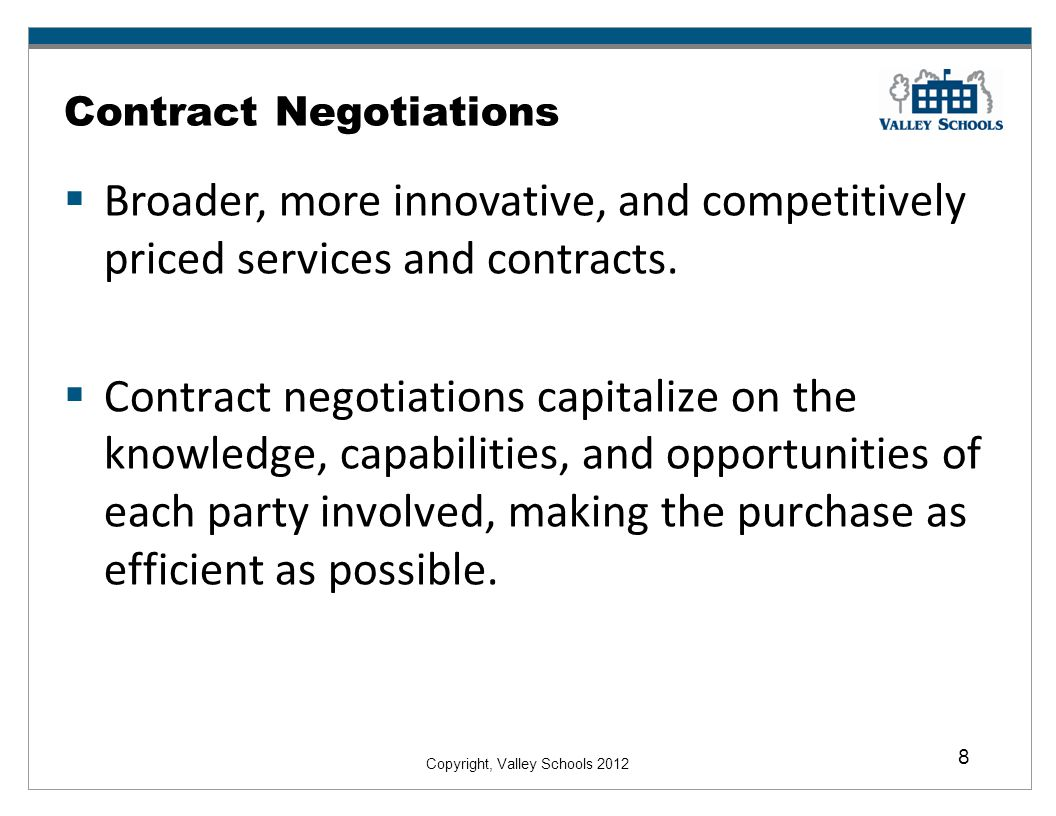 Copyright, Valley Schools 2012 8 Contract Negotiations Broader, more innovative, and competitively priced services and contracts.