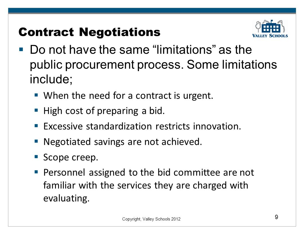 Copyright, Valley Schools 2012 9 Contract Negotiations Do not have the same limitations as the public procurement process.