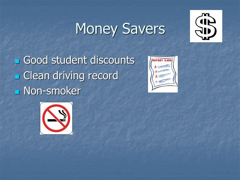 Money Savers Good student discounts Good student discounts Clean driving record Clean driving record Non-smoker Non-smoker
