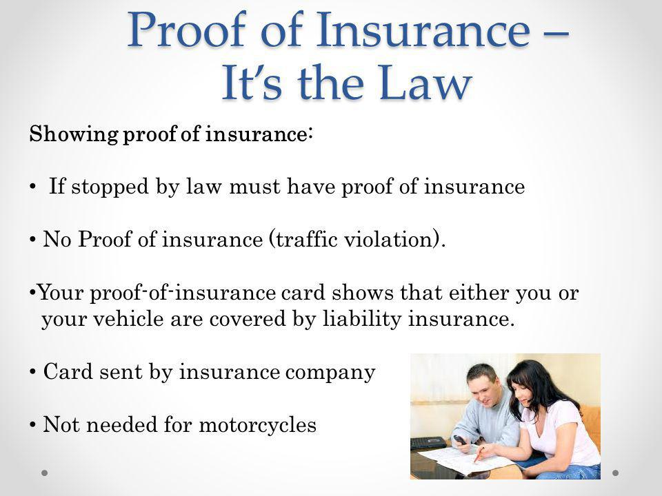 Proof of Insurance – Its the Law Showing proof of insurance: If stopped by law must have proof of insurance No Proof of insurance (traffic violation).