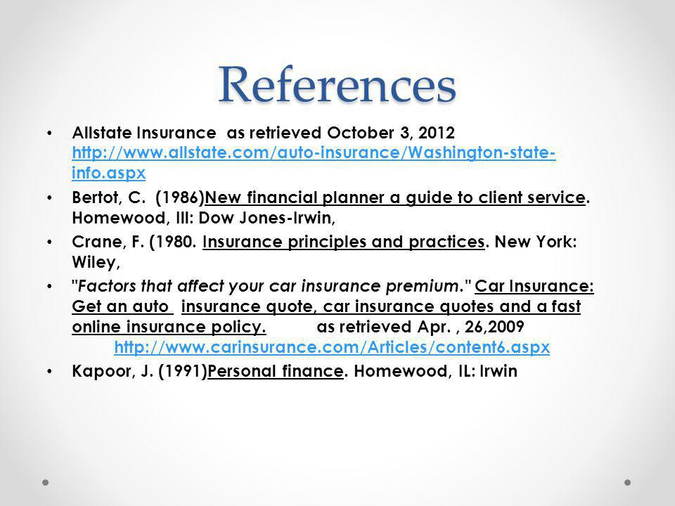 References Allstate Insurance as retrieved October 3, 2012 http://www.allstate.com/auto-insurance/Washington-state- info.aspx http://www.allstate.com/