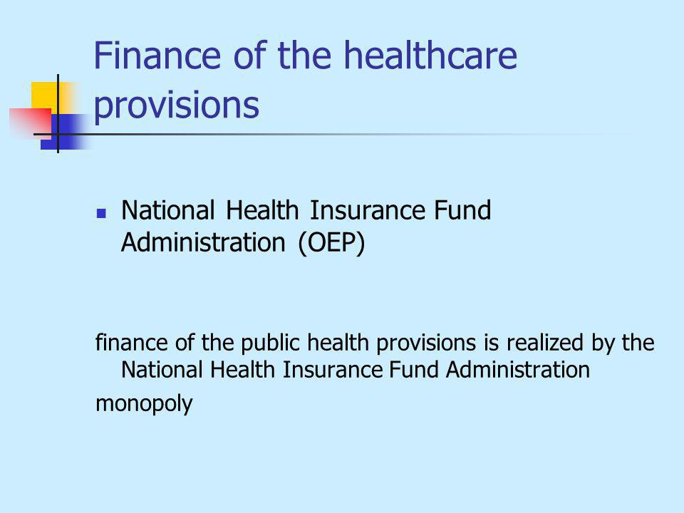 Finance of the healthcare provisions National Health Insurance Fund Administration (OEP) finance of the public health provisions is realized by the National Health Insurance Fund Administration monopoly