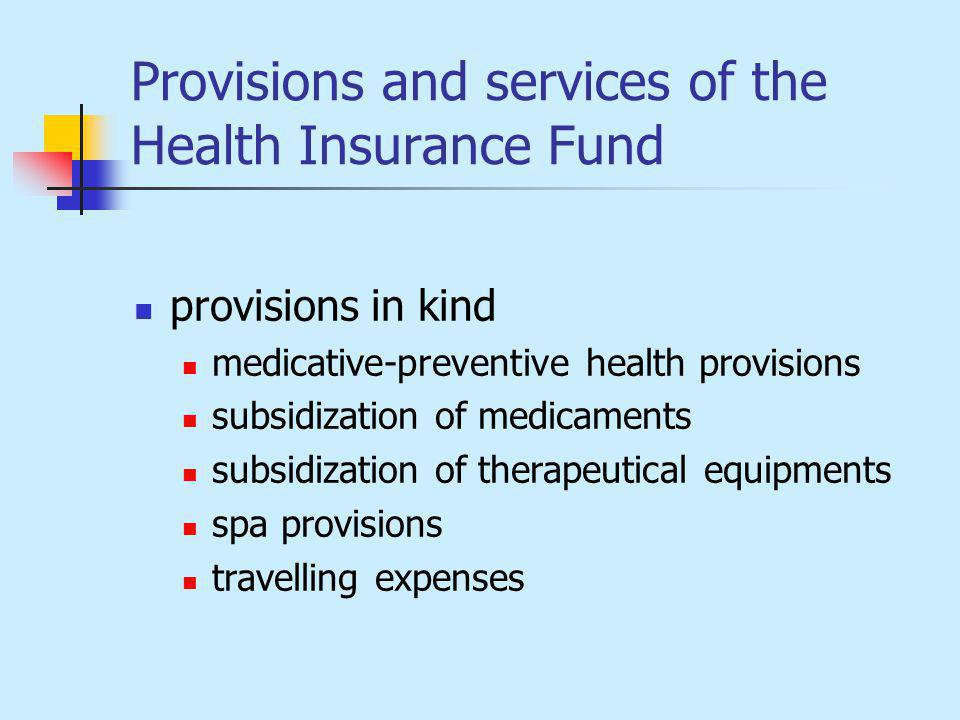 Provisions and services of the Health Insurance Fund provisions in kind medicative-preventive health provisions subsidization of medicaments subsidization of therapeutical equipments spa provisions travelling expenses