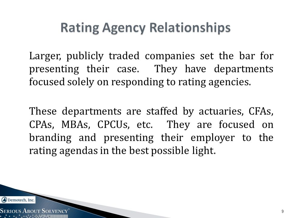 Larger, publicly traded companies set the bar for presenting their case. They have departments focused solely on responding to rating agencies. These